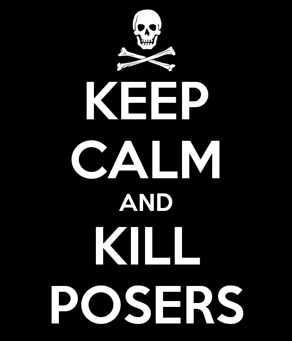 Keep calm and kill posers