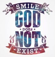 Smile. God does not exist.