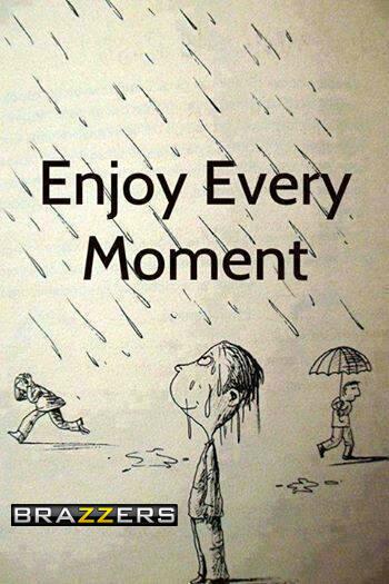 Enjoy every moment. Brazzers.