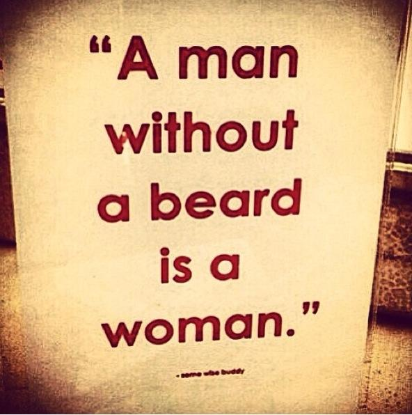 A man without a beard is a woman.