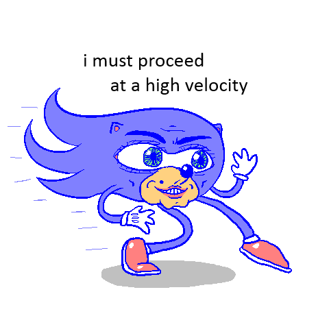 I must proceed at a high velocity