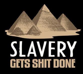 Slavery-gets-shit-done.jpg