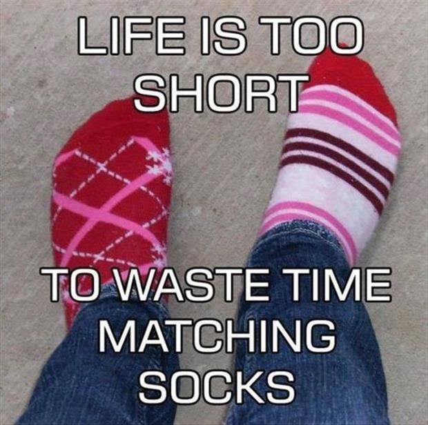 Life is too short to match the socks