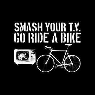 Smash Your Tv Go Ride A Bike
