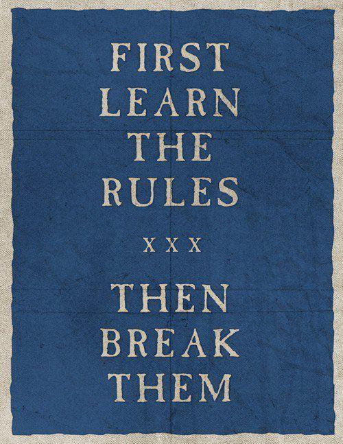 First make the rules, then break them