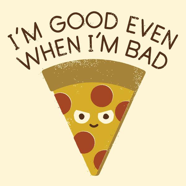 I'm good even when I'm bad.