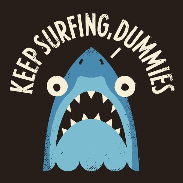 Keep surfing, dummies