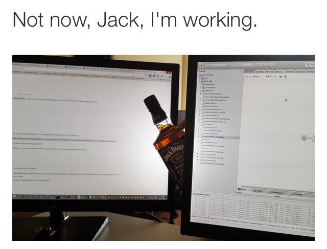Not now Jack, I'm working.