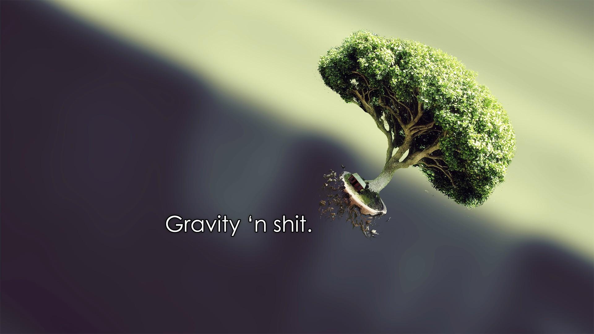 Gravity 'n' shit