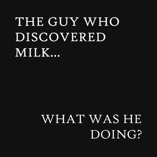 The guy who discovered milk