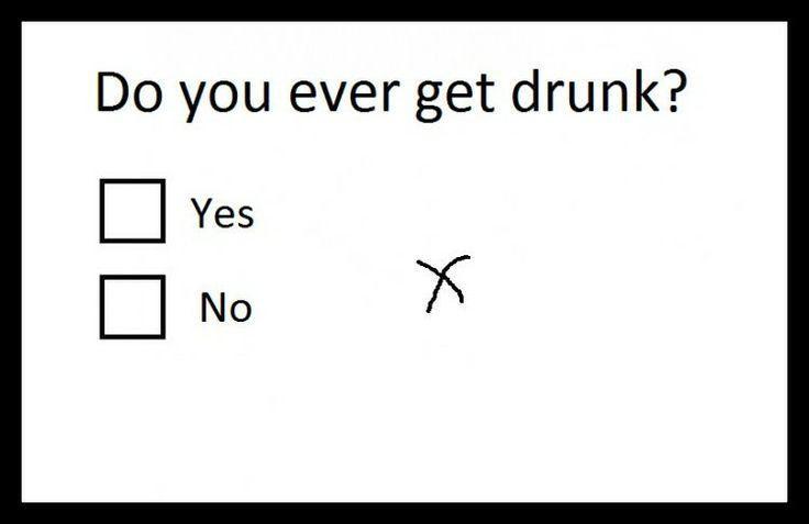 Do you ever get drunk?