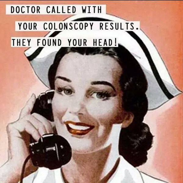 Doctor called with your colonoscopy results…