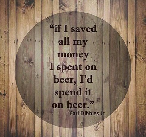If I saved all my money I spent on beer…