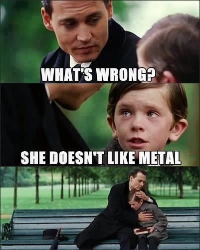 She doesn't like metal