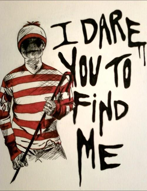 I dare you to find me