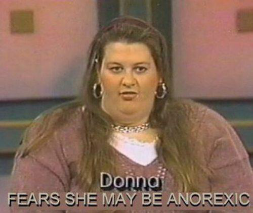Donna. Fears she may be anorexic.