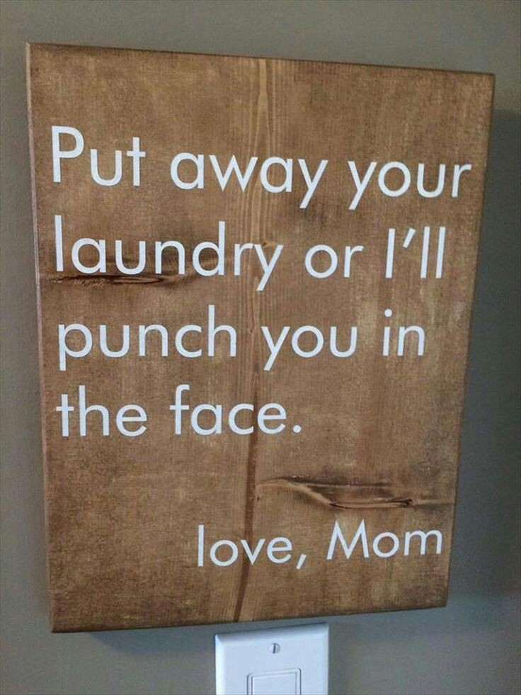 Put away your laundry or…