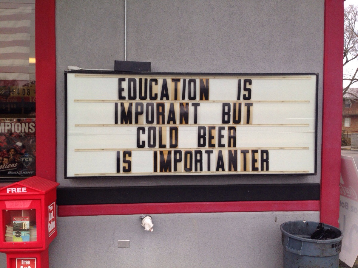 Education is important but cold beer is importanter