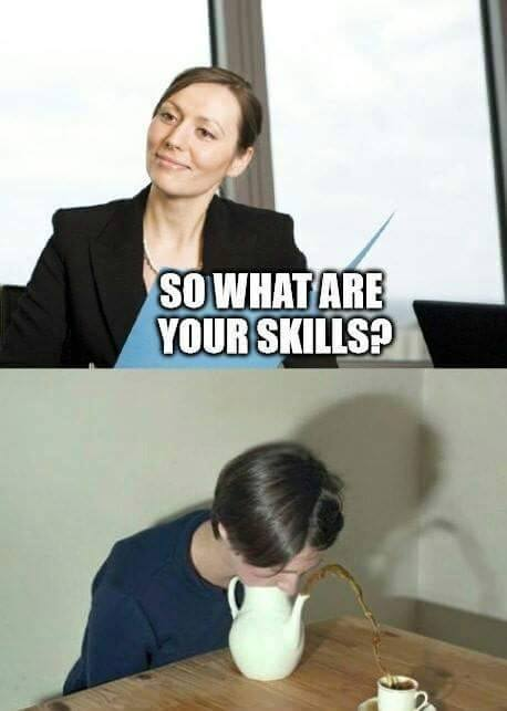So what are your skills?