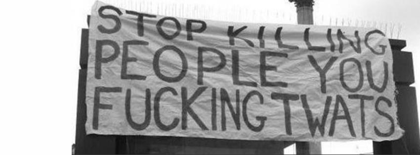 Stop killing people you fucking twats