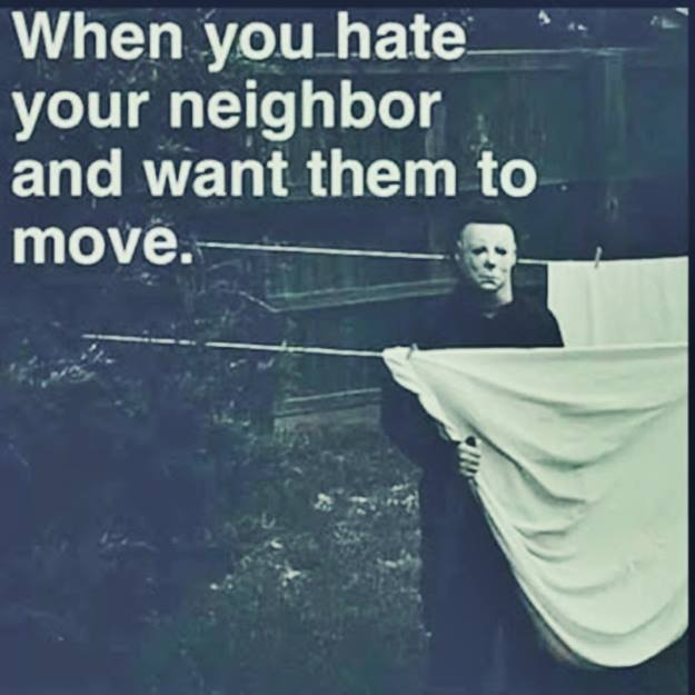 When You Hate Your Neighbor And Want Them To Move -8387