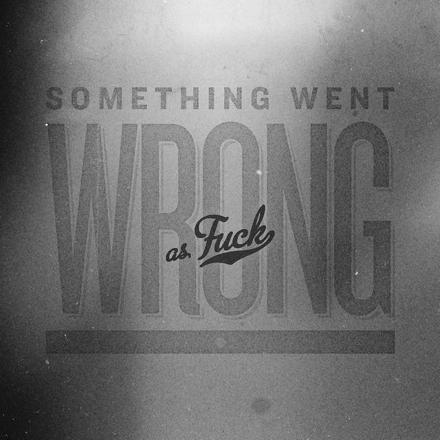 Something went wrong as fuck