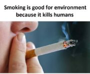 Smoking is good for enviroment…