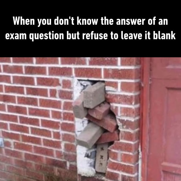 When you don't know the answer of an exam question…
