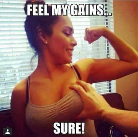 Feel my gains…