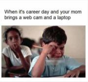 When it's career day and your mum brings a webcam and a laptop