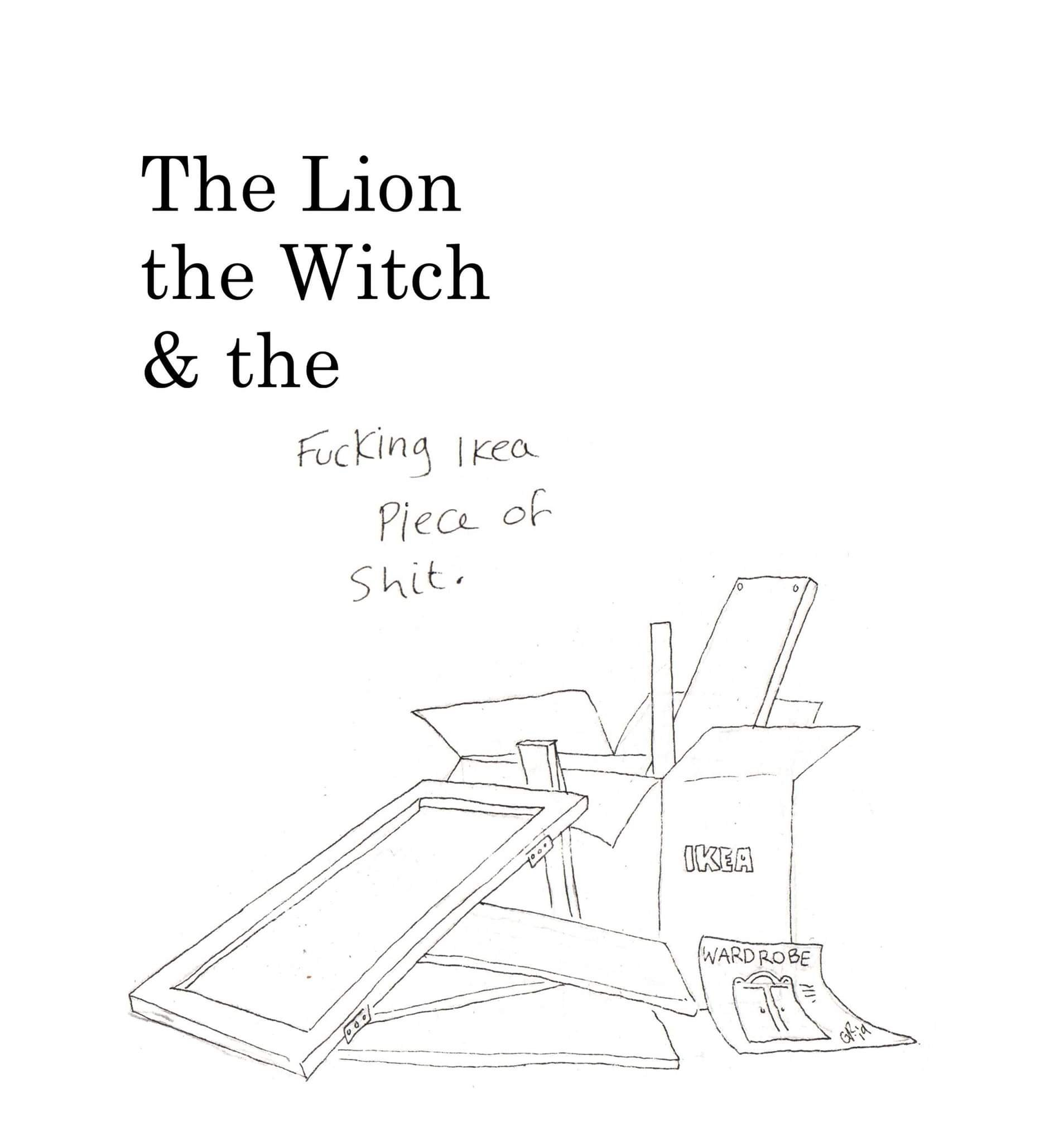 The Lion, the Witch and the Fucking IKEA piece of shit