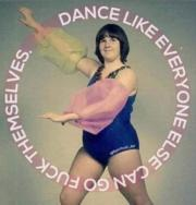Dance like everyone else can go fuck themselves