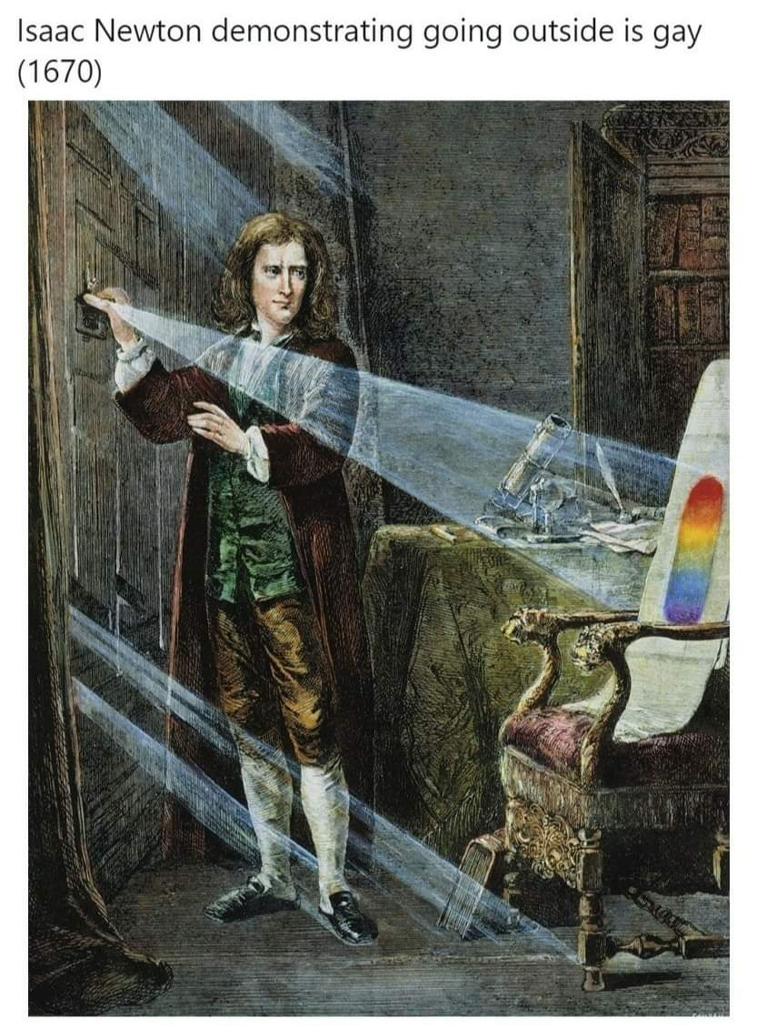 Isaac Newton demonstrating going outside is gay