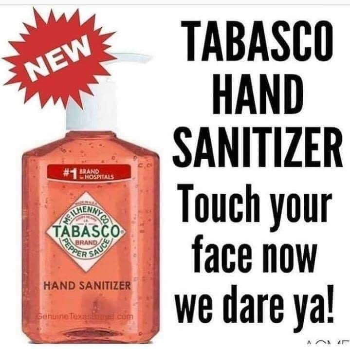 Tabasco hand sanitizer. Touch your face now we dare ya!
