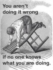 You aren't doing it wrong if no one knows what you are doing