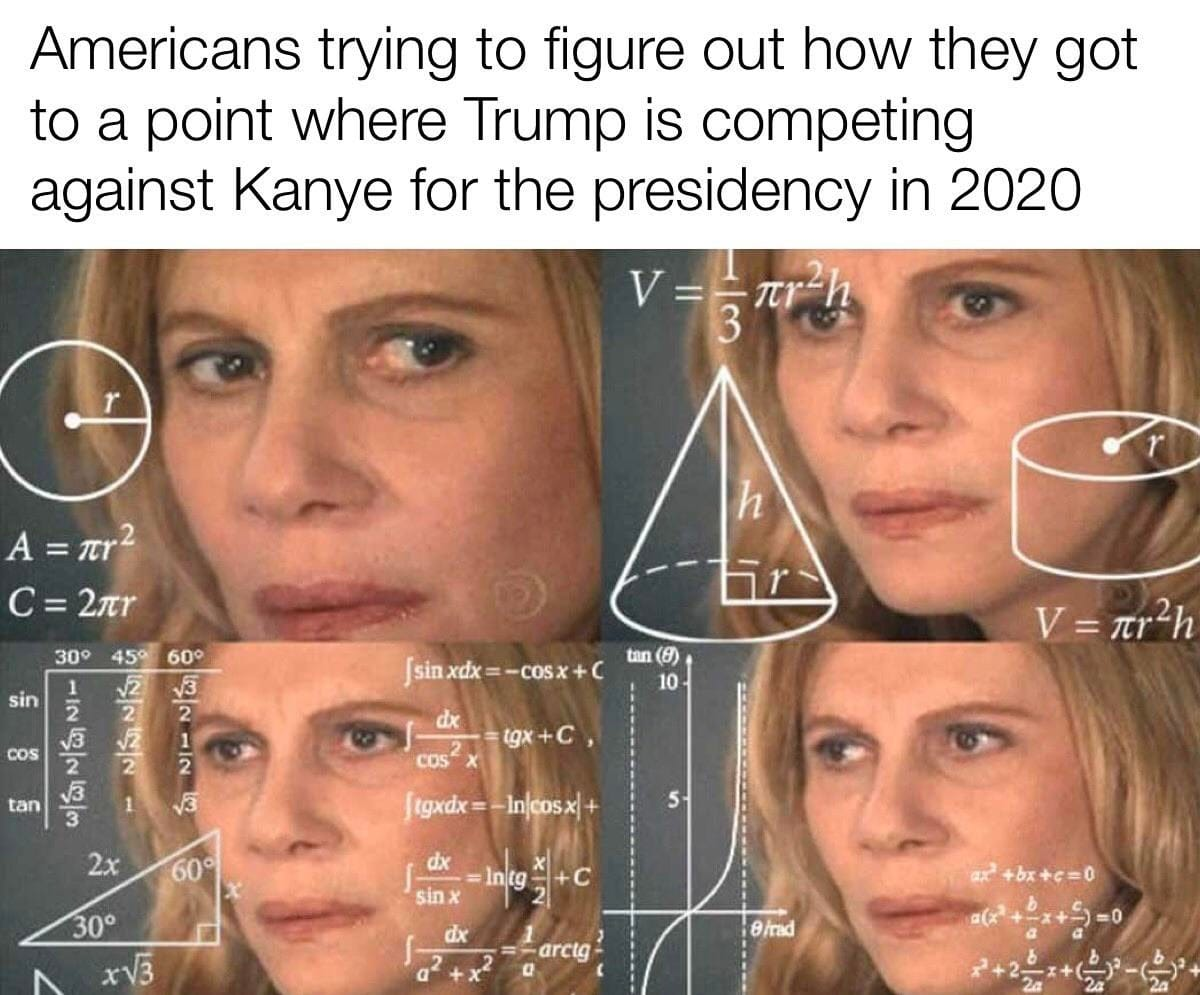 Americans trying to figure out how they got to a point where Trump is competing against Kanye for the presidency in 2020