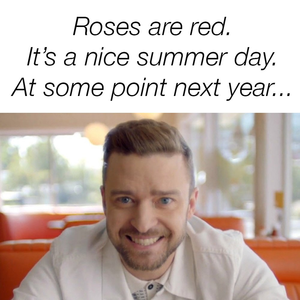 Roses are red. It's a nice summer day. At some point next year…