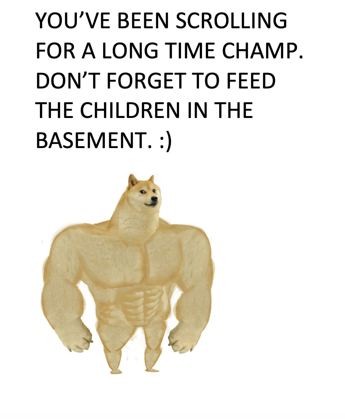 Don't forget to feed the children in the basement