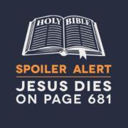 Spoiler alert. Jesus dies on page 681