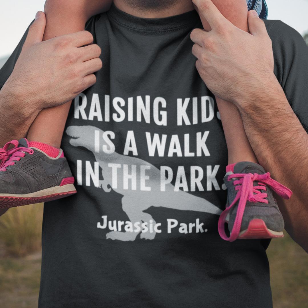 Raising kids is a walk in the park. Jurassic Park.