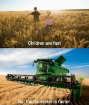Children are fast but the harvester is faster