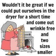 Come out wrinkle free and two sizes smaller